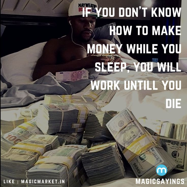 If you don't know how to make money while you sleep, you will work until you die.