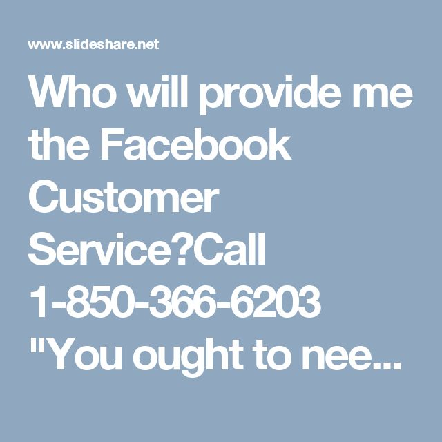 "Who will provide me the Facebook Customer Service?Call 1-850-366-6203	""You ought to need to search for our groups specialists who will give you the Facebook client benefit. In this way, make a call at1-850-366-6203 and get the accompanying administrations from our side:-  • Want to stop area highlight.  • Want to download Facebook application?  • Expert's affirmation is additionally on the cards.  for more information…"
