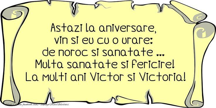 Astazi la aniversare, vin si eu cu o urare: de noroc si sanatate ... Multa sanatate si fericire! La multi ani Victor si Victoria!