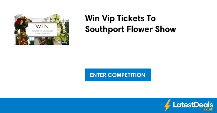 Win Vip Tickets To Southport Flower Show