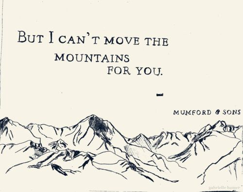 Mumford and Sons: Mumford And Sons, Famous Quotes, Inspiration, Life, Canvas Prints, Mumford Sons, Moving Mountain, A Tattoo, Moving Forward