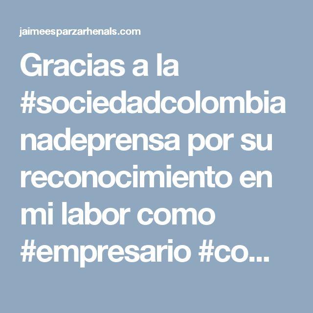 Gracias a la #sociedadcolombianadeprensa por su reconocimiento en mi labor como #empresario #compromiso #liderazgo