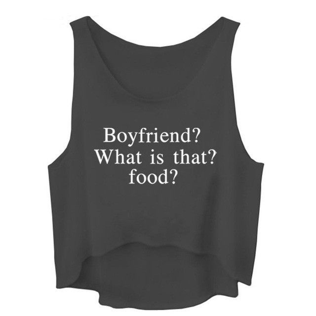 Boyfriend? What is that? food? Sleeveless Crop Top