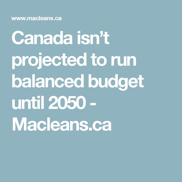 Canada isn't projected to run balanced budget until 2050 - Macleans.ca