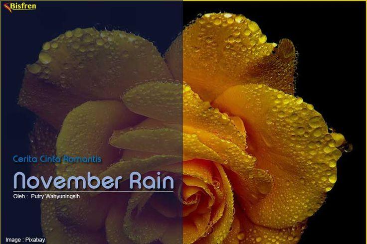 November Rain adalah cerpen cerita cinta romantis tentang gadis penyuka hujan yang dipertemukan kembali dengan lelaki pujaannya atau CLBK saat reuni sekolah