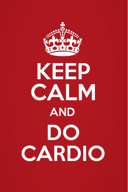 Keep Calm and Do Cardio! My motivation for the day.