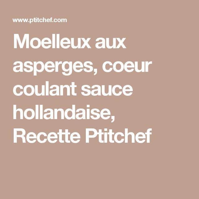 Moelleux aux asperges, coeur coulant sauce hollandaise, Recette Ptitchef
