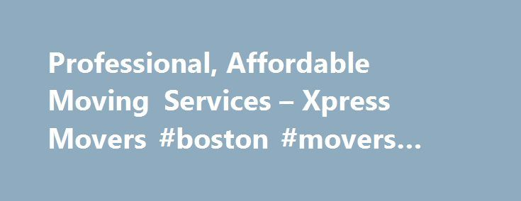 Professional, Affordable Moving Services – Xpress Movers #boston #movers #cheap http://pakistan.remmont.com/professional-affordable-moving-services-xpress-movers-boston-movers-cheap/  # Get A Free Moving Quote Professional Moving Services and Free Moving Quotes Xpress Movers is a professional Moving company with Moving locations in Boston, Chicago, New York, and all major cities in the USA. Xpress Movers offers Professional Moving Services, Free Moving Quotes and Moving Tips for every type…