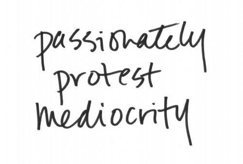 """Passionately protest mediocrity."" #success #quotes"