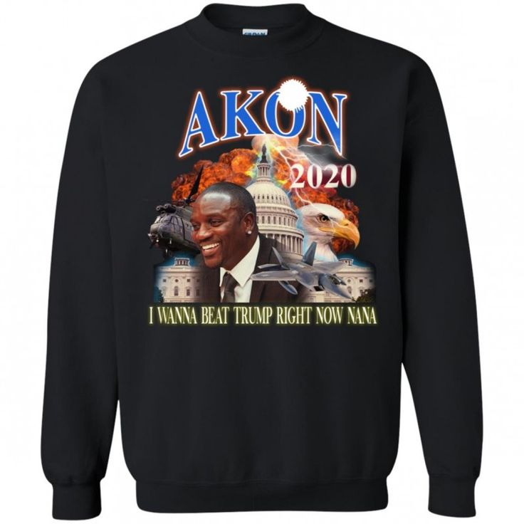 Akon 2020 I Wanna Beat Trump Right Now Na Na Sweatshirt