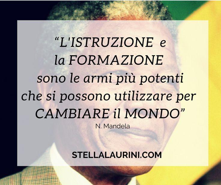 """""""L'istruzione e la formazione sono le armi più potenti che si possono utilizzare per cambiare il mondo"""" Nelson Mandela"""
