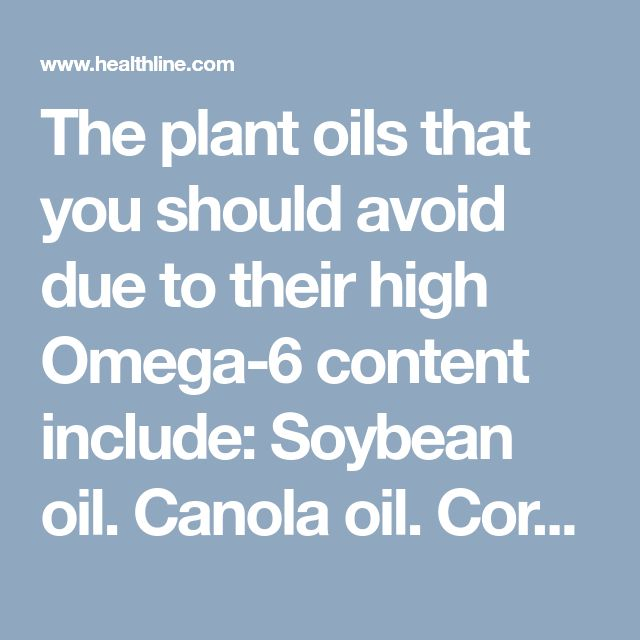 The plant oils that you should avoid due to their high Omega-6 content include:  Soybean oil. Canola oil. Corn oil. Safflower oil. Cottonseed oil. Sunflower oil. Peanut oil. Sesame oil. Rapeseed oil. Rice Bran oil.