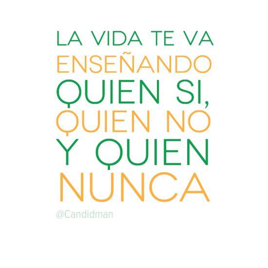 """""""La #VIda te va enseñando quien si, quien no y quien nunca"""". #Citas #Frases @Candidman"""