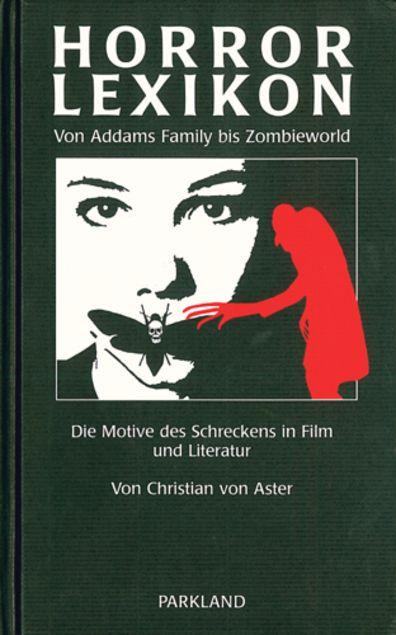 Horror-Lexikon: Von Addams Family bis Zombieworld, Die Motive des Schreckens in Film und Literatur - Christian von Aster - Parkland Verlag, Köln (2001), gebundene Ausgabe, Lizenzausgabe, 350 Seiten - ISBN 9783880599994