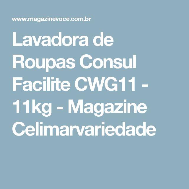 Lavadora de Roupas Consul Facilite CWG11 - 11kg - Magazine Celimarvariedade