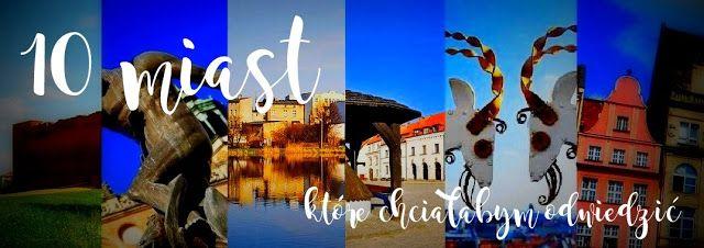 Marchewkowe Myśli: 10 polskich miast, które chciałabym odwiedzić