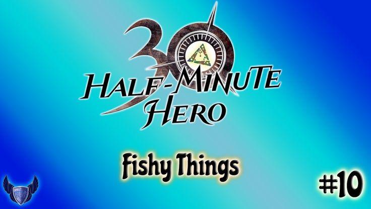 Fishy Things || Half Minute Hero || #10
