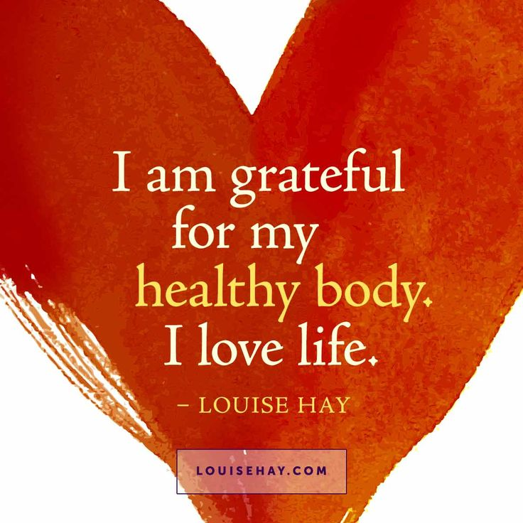 I am grateful for my healthy body. I love life.