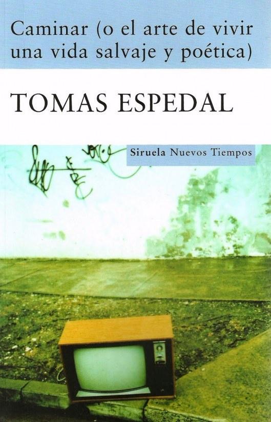 Caminar (o el arte de vivir una vida salvaje y poética) de Tomas Espedal. Ed. Siruela