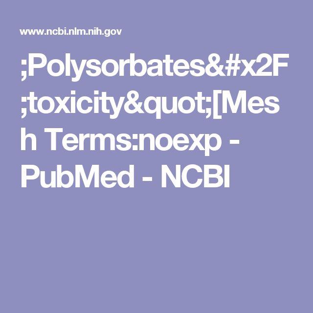 """;Polysorbates/toxicity""""[Mesh Terms:noexp - PubMed - NCBI"""