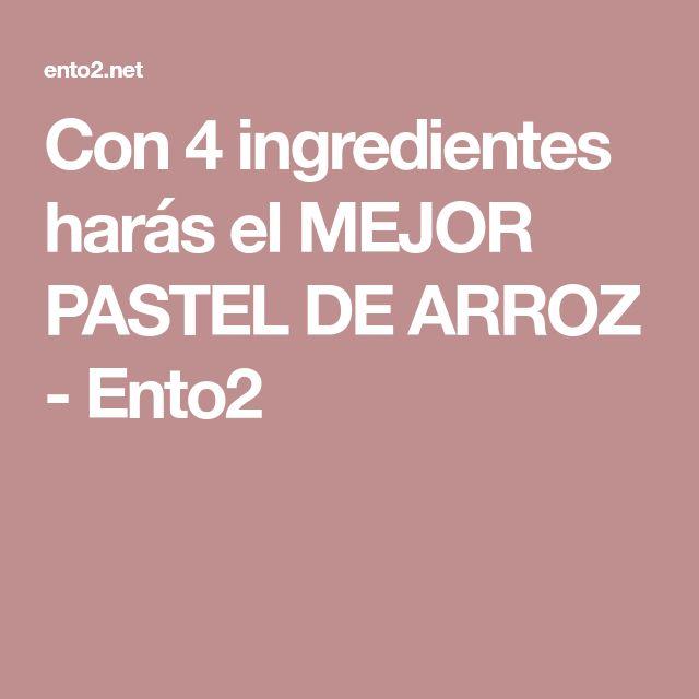Con 4 ingredientes harás el MEJOR PASTEL DE ARROZ - Ento2