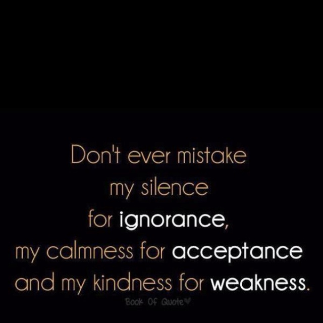 Don T Take My Kindness For Weakness Quotes: 26 Best Images About Don't Talk So Much On Pinterest