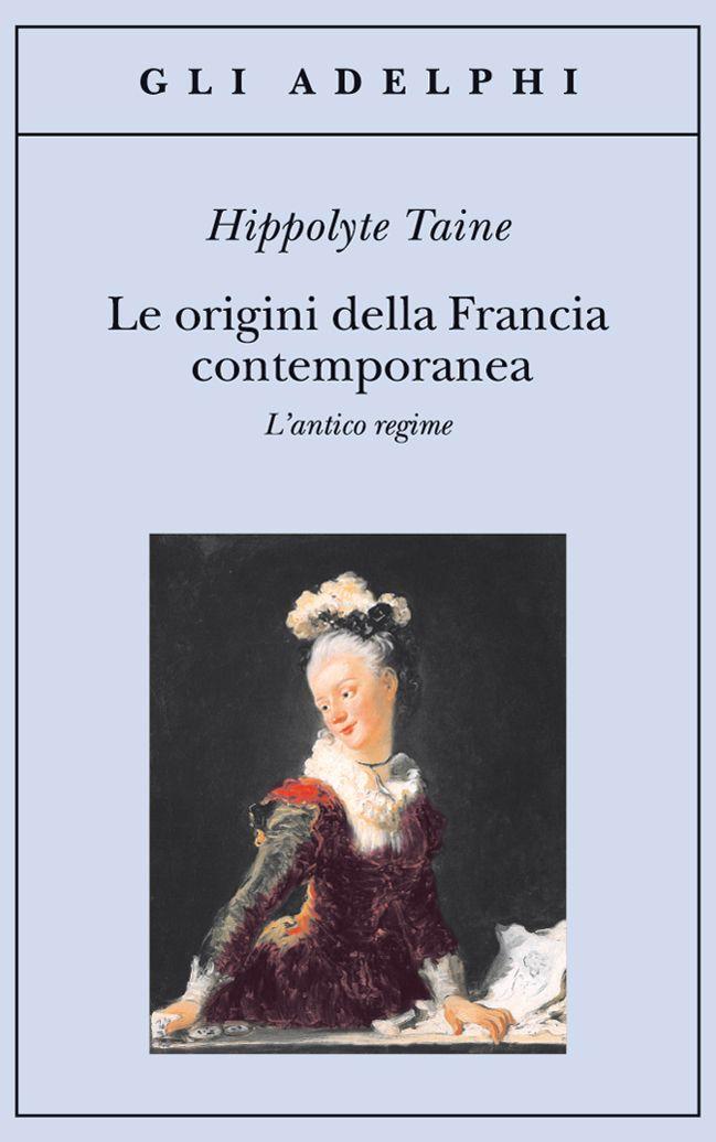 Le origini della Francia contemporanea - Hippolyte Taine - Adelphi Edizioni