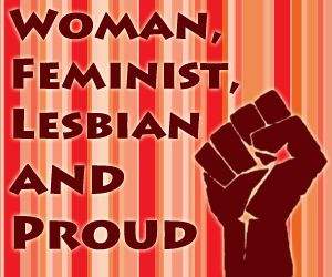 Woman, Feminist, Lesbian and Proud