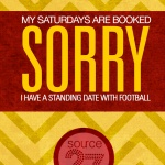 My Saturdays are booked. Sorry I have a Standing date with football.