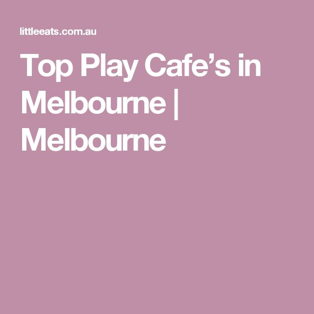 Top Play Cafe's in Melbourne | Melbourne