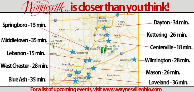 Waynesville Ohio is closer than you think!  We are 30 minutes south of Dayton and 40 minutes north of Cincinnati! www.waynesvilleohio.com