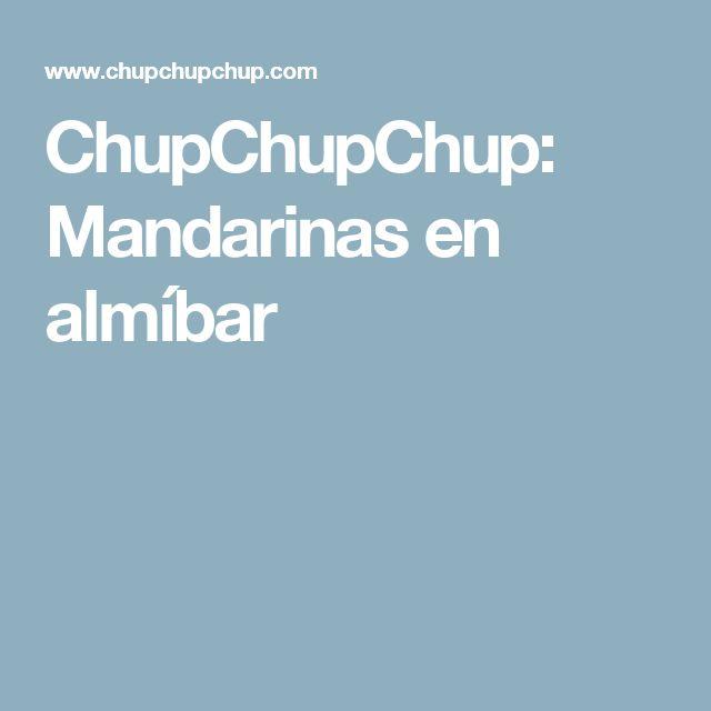 ChupChupChup: Mandarinas en almíbar