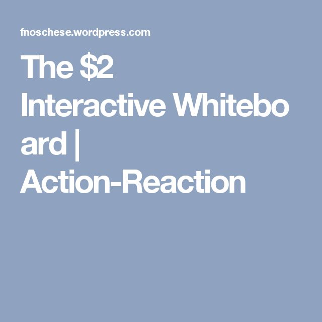The $2 Interactive Whiteboard | Action-Reaction