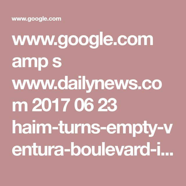www.google.com amp s www.dailynews.com 2017 06 23 haim-turns-empty-ventura-boulevard-into-the-set-for-want-you-back-video amp