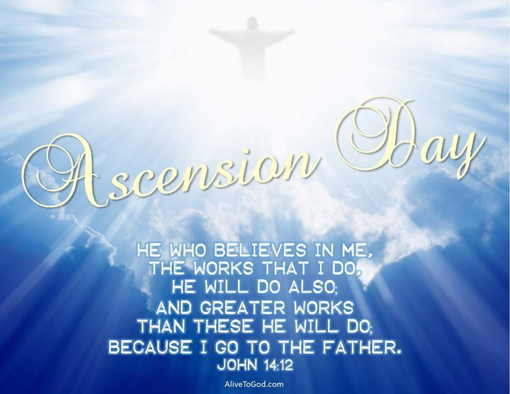 Today is Ascension Day and we celebrate Jesus Christ's Ascension. Jesus was taken up to Heaven in his resurrected body in the presence of eleven of his apostles 40 days after the resurrection. Thank You Jesus for what you did for us. - facebook.com/alive2god