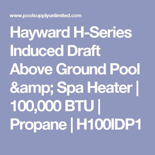 Hayward H-Series Induced Draft Above Ground Pool & Spa Heater | 100,000 BTU | Propane | H100IDP1