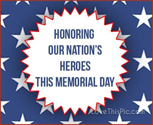 Honoring our Nation's Heroes This Memorial Day quotes quote memorialday memorial day happy memorial day memorial day quotes memorial day quote happy memorial day quote happy memorial day quotes