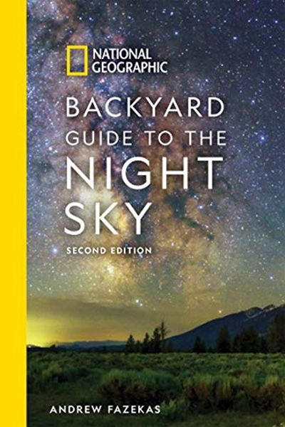 (2019) National Geographic Backyard Guide to the Night Sky ...