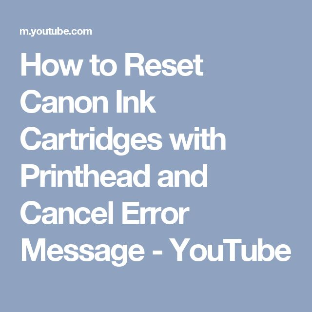 How to Reset Canon Ink Cartridges with Printhead and Cancel Error Message - YouTube