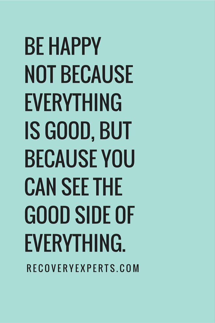 Inspirational Quotes Be happy not because everything is good but because you can see