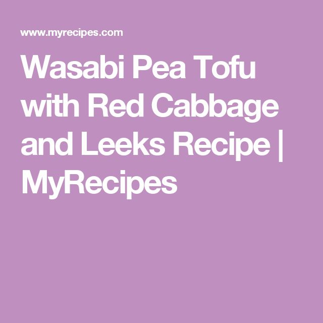 Wasabi Pea Tofu with Red Cabbage and Leeks Recipe | MyRecipes