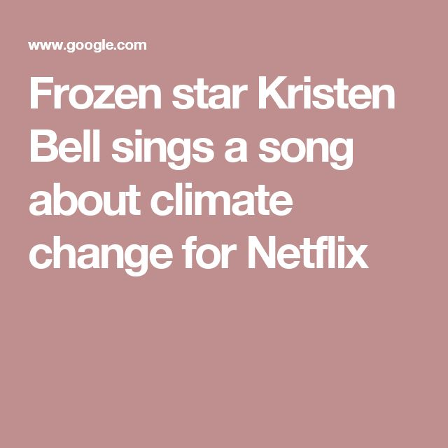 Frozen star Kristen Bell sings a song about climate change for Netflix