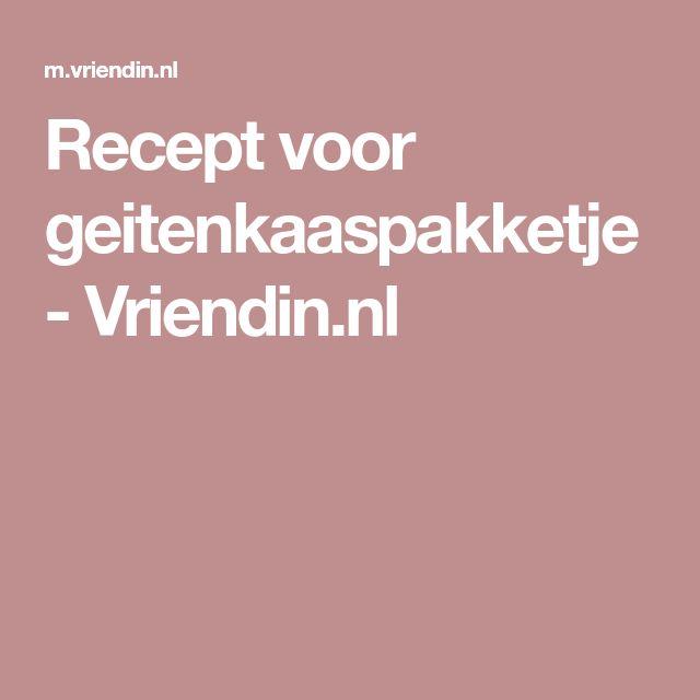 Recept voor geitenkaaspakketje - Vriendin.nl