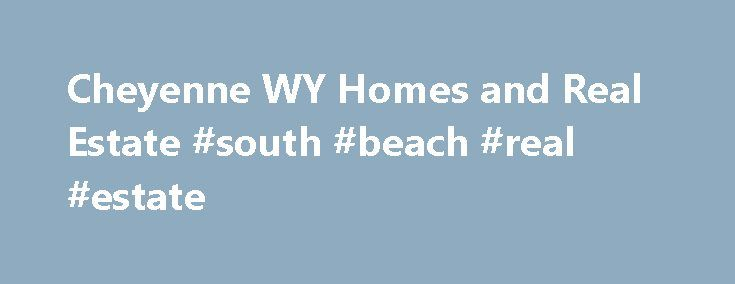 Cheyenne WY Homes and Real Estate #south #beach #real #estate http://real-estate.remmont.com/cheyenne-wy-homes-and-real-estate-south-beach-real-estate/  #cheyenne wyoming real estate # Cheyenne WY Real Estate Cheyenne WY Real Estate Expert In Cheyenne WY, whether you have need for a single family home, a golf course home or new construction in Cheyenne WY, contact Connie Webb – Cheyenne WY Real Estate Agent, specializing in single family homes, close-in residential, new construction, farm……