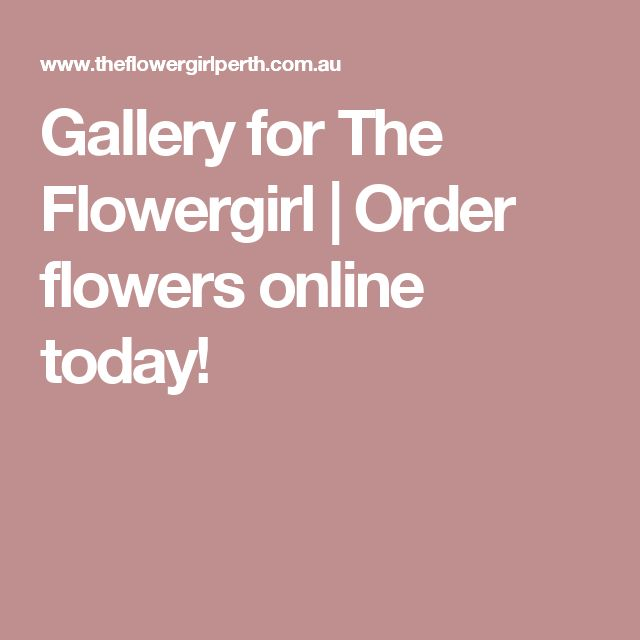 Gallery for The Flowergirl | Order flowers online today!