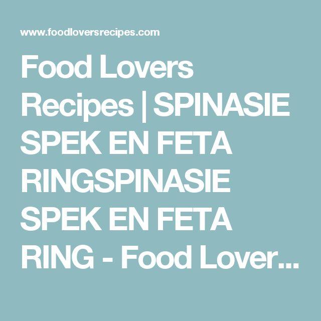 Food Lovers Recipes   SPINASIE SPEK EN FETA RINGSPINASIE SPEK EN FETA RING - Food Lovers Recipes