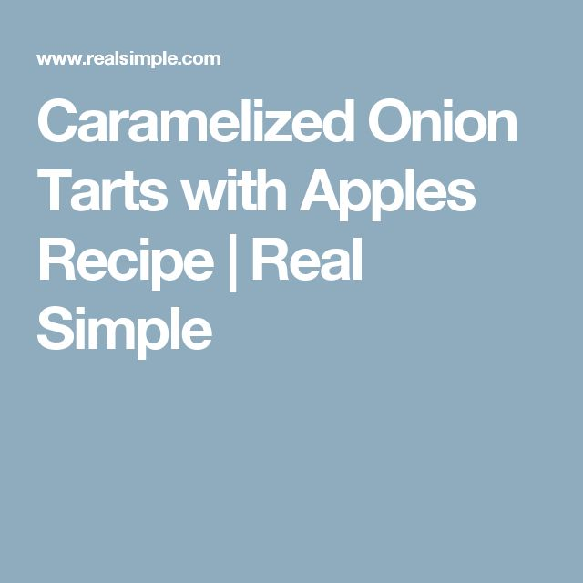 Caramelized Onion Tarts with Apples Recipe | Real Simple