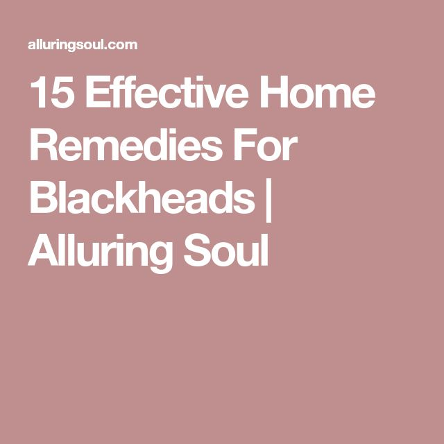 15 Effective Home Remedies For Blackheads | Alluring Soul