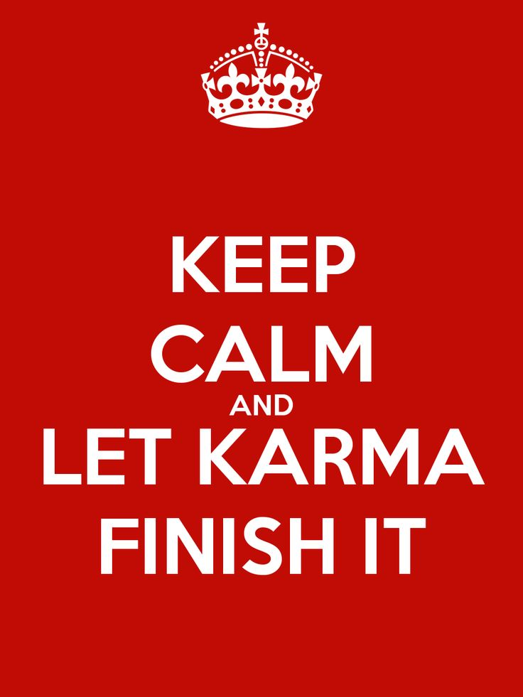 KEEP CALM AND LET KARMA FINISH IT - KEEP CALM AND CARRY ON Image Generator - brought to you by the Ministry of Information