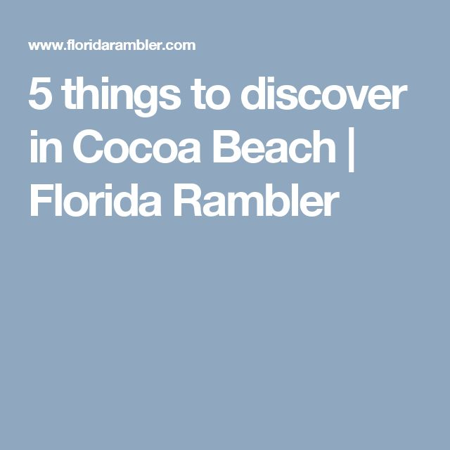 5 things to discover in Cocoa Beach | Florida Rambler